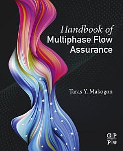 Handbook of Multiphase Flow Assurance