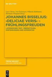 Johannes Bisselius: Deliciae Veris – Frühlingsfreuden: Lateinischer Text, Übersetzung, Einführungen und Kommentar