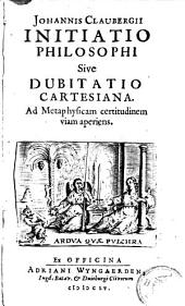 Initatio philosophi sive dubitatio cartesiana: ad metaphysicam certitudinem viam aperiens