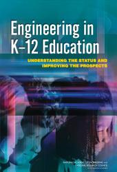 Engineering in K-12 Education: Understanding the Status and Improving the Prospects