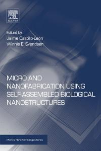 Micro and Nanofabrication Using Self Assembled Biological Nanostructures