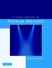 A First Course in Fourier Analysis: Edition 2