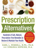 Prescription Alternatives Hundreds of Safe  Natural  Prescription Free Remedies to Restore and Maintain Your Health  Fourth Edition PDF