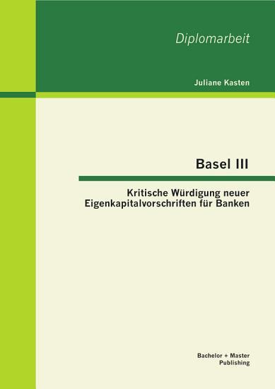 Basel III  Kritische W  rdigung neuer Eigenkapitalvorschriften f  r Banken PDF