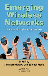 Emerging Wireless Networks: Concepts, Techniques and Applications