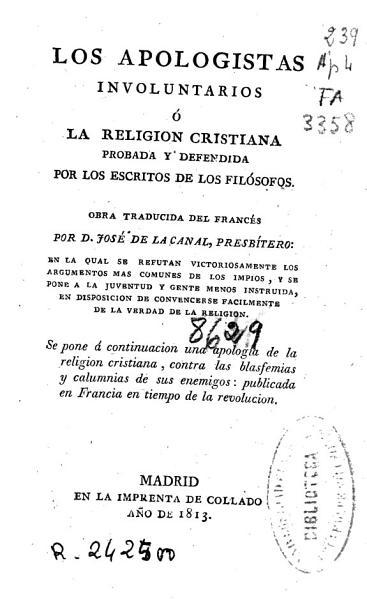 Los Apologistas Involuntarios O La Religion Cristiana Probada Y Defendida Por Los Escritos De Los Filosofos
