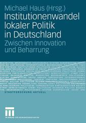 Institutionenwandel lokaler Politik in Deutschland: Zwischen Innovation und Beharrung