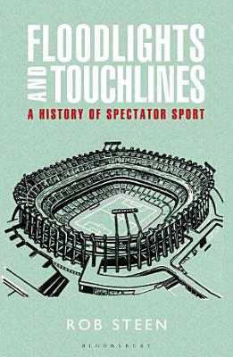 Floodlights and Touchlines  A History of Spectator Sport PDF