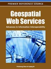 Geospatial Web Services: Advances in Information Interoperability: Advances in Information Interoperability