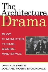 The Architecture of Drama: Plot, Character, Theme, Genre and Style