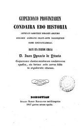 Guipuzcoaco provinciaren condaira edo historia: ceñatan jarritzen diraden arguiro beraren asieratic orain-arte dagozquion barri gogangarriac