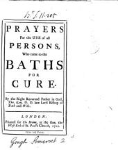 Prayers for the Use of All Persons, who Come to the Baths for Cure: By the Right Reverend Father in God, Tho. Ken, ...
