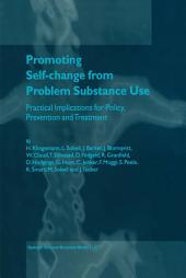 Promoting Self-Change from Problem Substance Use: Practical Implications for Policy, Prevention and Treatment