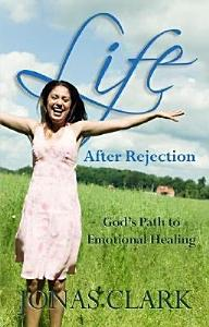 Life After Rejection  God s Path to Emotional Healing Book