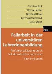 Fallarbeit in der universitären LehrerInnenbildung: Professionalisierung durch fallrekonstruktive Seminare? Eine Evaluation