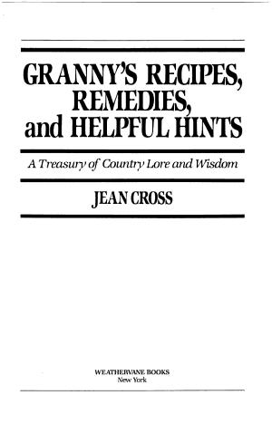 Granny s Recipes  Remedies  and Helpful Hints