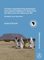 Ceramic manufacturing techniques and cultural traditions in Nubia from the 8th to the 3rd millennium BC PDF