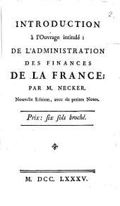 Introduction à l'Ouvrage intitulé: De L'Administration Des Finances De La France