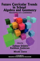 Future Curricular Trends in School Algebra and Geometry: Proceedings of a Conference