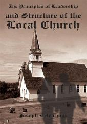 The Principles of Leadership and Structure of the Local Church