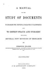 A Manual of the Study of Documents to Establish the Individual Character of Handwriting and to Detect Fraud and Forgery, Including Several New Methods of Research