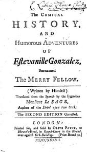 The Comical History, and Humorous Adventures of Estevanille Gonzalez, Surnamed the Merry Fellow. (Written by Himself) Translated from the Spanish by the Ingenious Monsieur Le Sage, ...