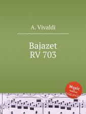 Bajazet, RV 703