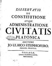 Dissertatio de constitutione atque administratione civitatis Platonica auctore Jo. Ulrico Steinhofero, philos. profess