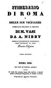 Itinerario di Roma e delle sue vicinanze: compilato secondo il metodo di M. Vasi, Volume 2