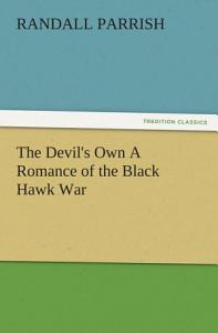 The Devil s Own A Romance of the Black Hawk War Book