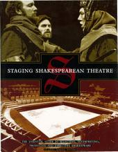 Staging Shakespearean Theatre: The Essential Guide to Selecting, Interpreting, Producing and Directing Shakespeare