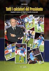 Tutti i calciatori del Presidente: Campioni e meteore del Napoli di Aurelio de Laurentiis