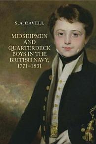 Midshipmen and Quarterdeck Boys in the British Navy  1771 1831 PDF