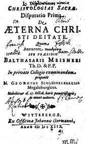 Christologias Sacrae Disputatio Prima De Aeterna Christi Deitate