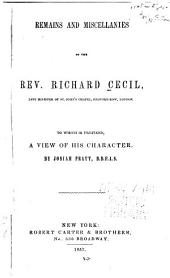Remains and Miscellanies of the Rev. R. Cecil: To which is Prefixed, a View of His Character