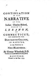 A Continuation of the Narrative of the Indian Charity-school, Begun in Lebanon, in Connecticut: Now Incorporated with Dartmouth-college, in Hanover, in the Province of New-Hampshire