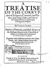 A treatise of the corruption of Scripture, Councels and fathers by the prelats ... of the church of Rome