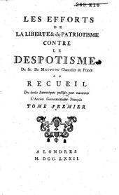 Les efforts de la liberté & du patriotisme contre le despotisme, du sr. de Maupeou chancelier de France, ou Recueil des écrits patriotiques publiés pour maintenir l'ancien gouvernement francais: Volume1