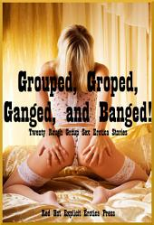 Grouped, Groped, Ganged, and Banged!: Twenty Rough Group Stories