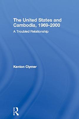 The United States and Cambodia  1969 2000 PDF