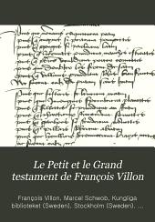 Le Petit et le Grand testament de François Villon: les cinq ballades en jargon, et des poésies du cercle de Villon, etc