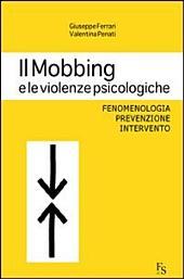 Il mobbing e le violenze psicologiche.: Fenomenologia, prevenzione, intervento