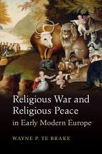 Religious War and Religious Peace in Early Modern Europe PDF