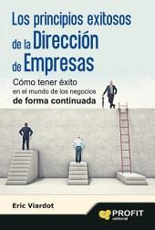 Los principios exitosos de la dirección de empresas: Cómo tener éxito en el mundo de los negocios de forma continuada