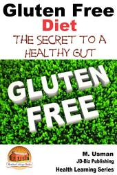 Gluten Free Diet - The Secret to a Healthy Gut