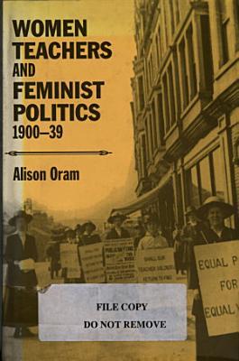 Women Teachers and Feminist Politics  1900 39 PDF