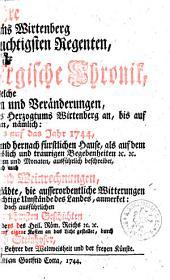 Ehre des Herzogtums Wirtenberg In seinen Durchlauchtigsten Regenten, Oder Neue Wirtenbergische Chronik ...: Welche alle Merkwürdigkeiten und Veränderungen, Die sich ... Von dem Jahre 500 bis auf das Jahr 1744 ... zugetragen ... beschreibet ..., Band 1