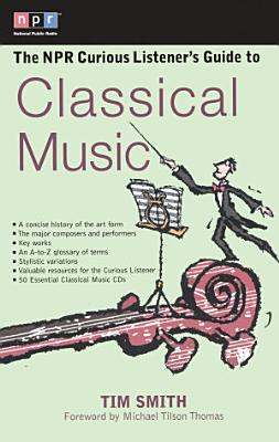 The NPR Curious Listener s Guide to Classical Music PDF