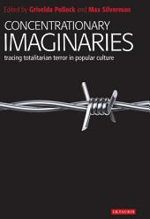 Concentrationary Imaginaries: Tracing Totalitarian Violence in Popular Culture