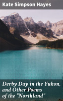 Derby Day in the Yukon  and Other Poems of the  Northland  PDF